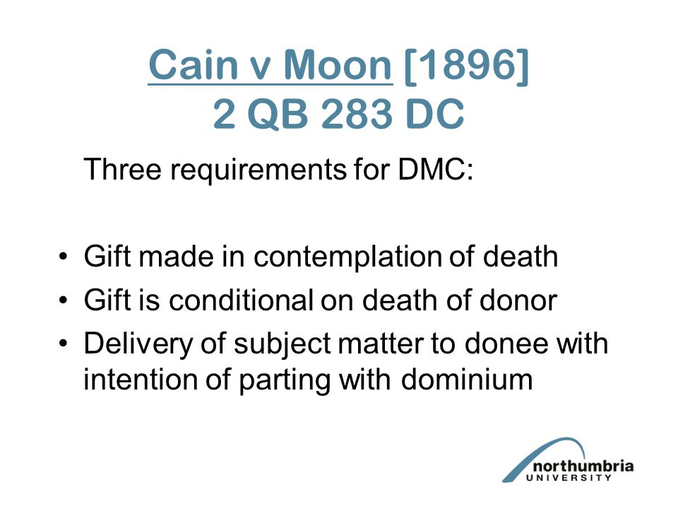 Cain v Moon [1896] 2 QB 283 DC Three requirements for DMC: